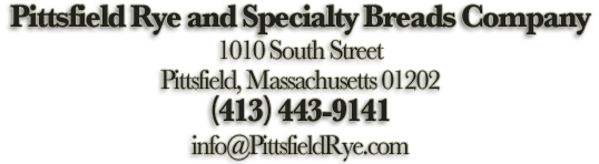 Pittsfield Rye and Specialty Breads Company, 1010 South Street, Pittsfield, Massachusetts 01202 | (413) 443-9141